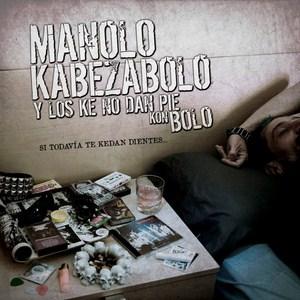 Manolo Kabezabolo - Si todavía te quedan dientes